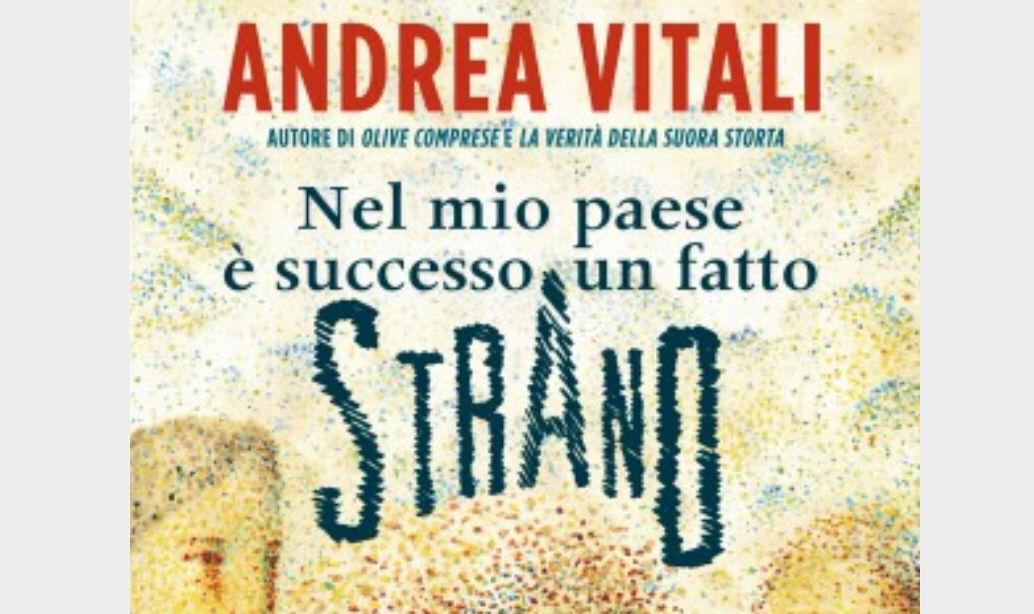 """Nuovo Libro Andrea Vitali """"Nel mio paese è successo un fatto strano"""": Trama e Prezzo"""