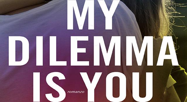 """Libro Cristina Chiperi """"My Dilemma Is You"""": Trama e Prezzo"""