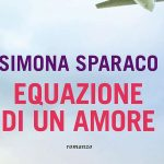 """Nuovo Libro Simona Sparaco """"Equazione di un Amore"""": quando esce, trama e prezzo"""