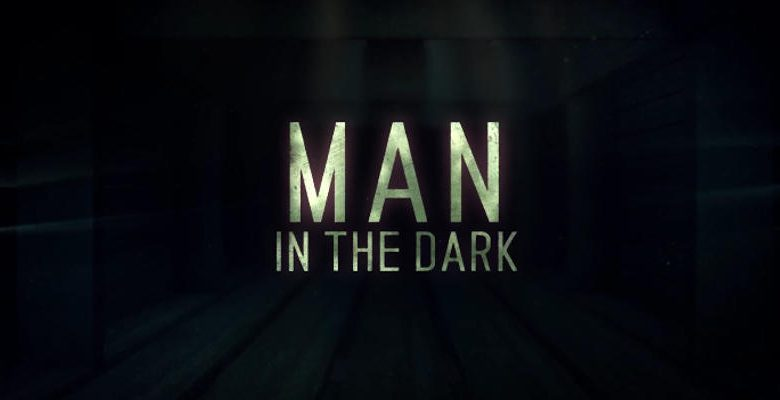 Film Man in the Dark: Uscita, Cast, Trama e Video Trailer 3